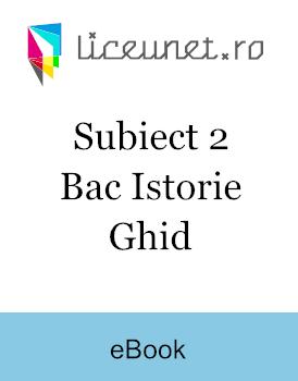 Subiect II Istorie Bac - Ghid pentru rezolvări complete