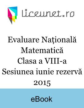 Evaluare Națională Matematică | Clasa a VIII-a | Sesiunea iunie rezervă 2015