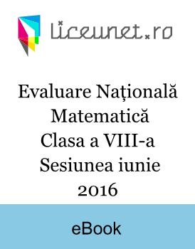 Evaluare Națională Matematică | Clasa a VIII-a | Sesiunea iunie 2016