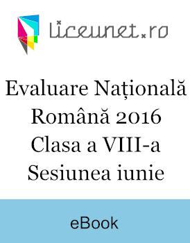 Evaluare Națională Română | Clasa a VIII-a | Sesiunea iunie 2016