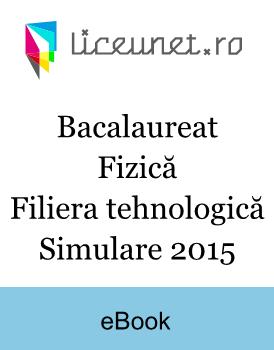 Bacalaureat Fizică | Filiera tehnologică | Simulare 2015