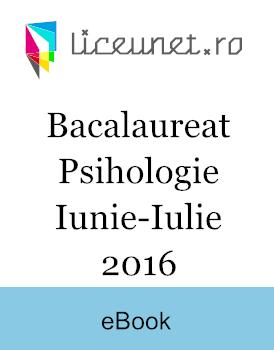 Bacalaureat Psihologie 2016 | Sesiunea iunie-iulie